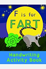 F is for Fart: Handwriting Activity Book: Alphabet Tracing Practice - Preschool Practice Handwriting & Coloring Workbook: Pre K, Kindergarten Grade school Aged kids - Reading And Writing FUNNY Paperback