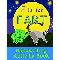 F is for Fart: Handwriting Activity Book: Alphabet Tracing Practice - Preschool Practice Handwriting & Coloring Workbook: Pre K, Kindergarten Grade school Aged kids - Reading And Writing FUNNY