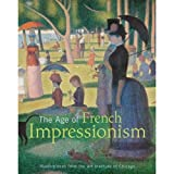 The Age of French Impressionism, Gloria Lynn Groom and Douglas W. Druick, 0865592403