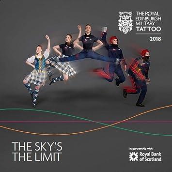 The Royal Edinburgh Military Tattoo 2018 The Skys The Limit