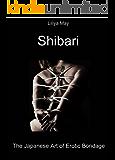 Shibari: The Japanese Art of Erotic Bondage. Guide for Beginners (English Edition)