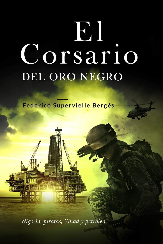 El corsario del oro negro: Nigeria, piratas, Yihad y petróleo: 2 El Albatros: Amazon.es: Supervielle Bergés, Federico: Libros