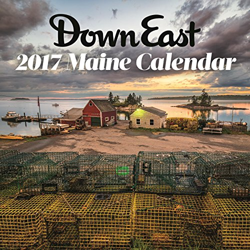 2017 Scenic Maine Down East Wall Calendar Editors of Down East