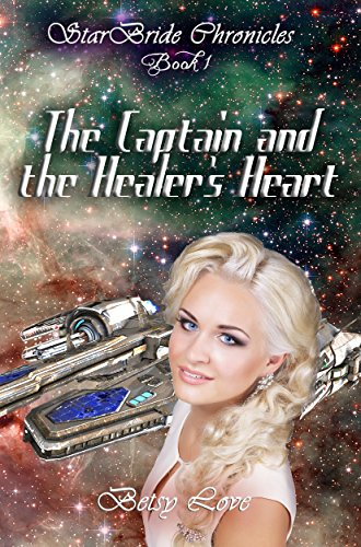 The Captain and the Healer's Heart (StarBride Chronicles Book 1) by [Love, Betsy]