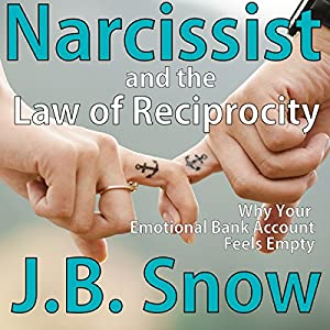 Narcissist and the Law of Reciprocity: Why Your Emotional Bank Account Feels Empty Audiobook