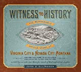 img - for Witness to History: The Remarkable Untold Story of Virginia City and Nevada City, Montana book / textbook / text book