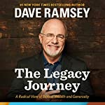 The Legacy Journey:  A Radical View of Biblical Wealth and Generosity | Dave Ramsey