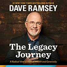 The Legacy Journey: A Radical View of Biblical Wealth and Generosity | Livre audio Auteur(s) : Dave Ramsey Narrateur(s) : Dave Ramsey