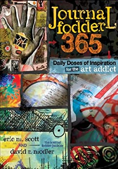 Journal Fodder 365: Daily Doses of Inspiration for the Art Addict by [Scott, Eric M., Modler, David R.]