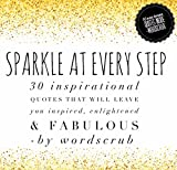 Sparkle at Every Step: 30 inspirational quotes that will leave you feeling inspired, enlightened and fabulous