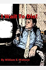 I Wait to Die! Kindle Edition