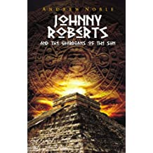 Johnny Roberts and the Guardians of the Sun (The Adventures of Johnny Roberts Book 1)