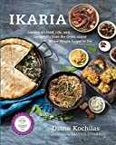 Ikaria: Lessons on Food, Life, and Longevity from the Greek Island Where People Forget t o Die: A Cookbook