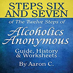 Steps Six & Seven of the Twelve Steps of Alcoholics Anonymous: Guide & History
