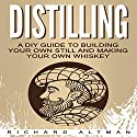 Distilling: A DIY Guide to Building Your Own Still and Making Your Own Whiskey Audiobook by Richard Altman Narrated by Clay Willison