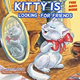 Children's books:  Kitty Is Looking For Friends;(audiobook inside)(Teaches your kids the Value of  Friendship)(Animals books for kids)(Emotions and Feelings)Social ... & Beginner Readers 4) (English Edition)