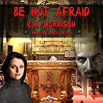 Be Not Afraid | K. R. Morrison