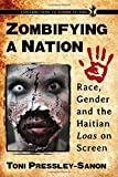 "Toni Pressley-Sanon, ""Zombifying a Nation: Race, Gender and the Haitian Loas on Screen"" (McFarland, 2016)"