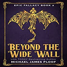 Beyond the Wide Wall: Epic Fallacy, Book 2 Audiobook by Michael James Ploof Narrated by Saethon Williams