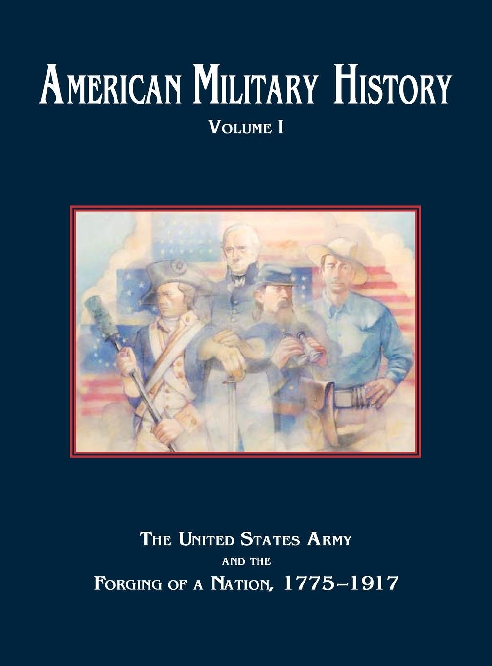 Download American Military History, Volume 1: The United States Army and the Forging of a Nation, 1775-1917 pdf epub