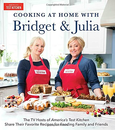 Cooking at Home With Bridget & Julia: The TV Hosts of America's Test Kitchen Share Their Favorite Recipes for Feeding Family and Friends cover