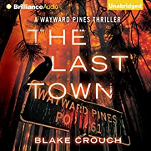 The Last Town: Wayward Pines, Book 3 Audiobook by Blake Crouch Narrated by Paul Michael Garcia