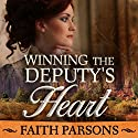 Winning the Deputy's Heart: Mail-Order Brides of Salvation Love and Faith on the American Frontier Book 1 Audiobook by Faith Parsons Narrated by Nancy Isaacs