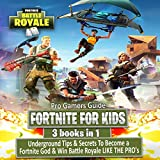 Fortnite For Kids: 3 Books in 1 Boxset: Underground Tips & Secrets to Become a Fortnite God & Win Battle Royale Like the Pros: Fortnite for Teens, Book 4