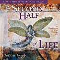 The Second Half of Life: Opening the Eight Gates of Wisdom Speech by Angeles Arrien Narrated by Angeles Arrien