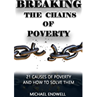 Breaking the Chains of Poverty: 21 Causes of Poverty and How to Solve Them: (English Edition)