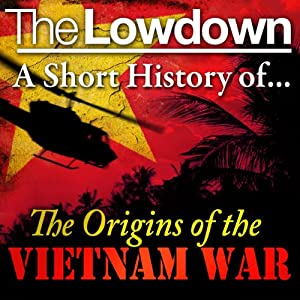 The Lowdown: A Short History of the Origins of the Vietnam War Audiobook