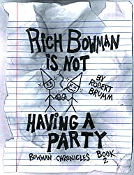Rich Bowman is not Having a Party (Bowman Chronicles Book 2)