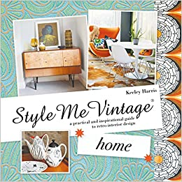 Style Me Vintage Home A Practical And Inspirational Guide To Retro Interior Design Amazoncouk Keeley Harris 9781862059405 Books