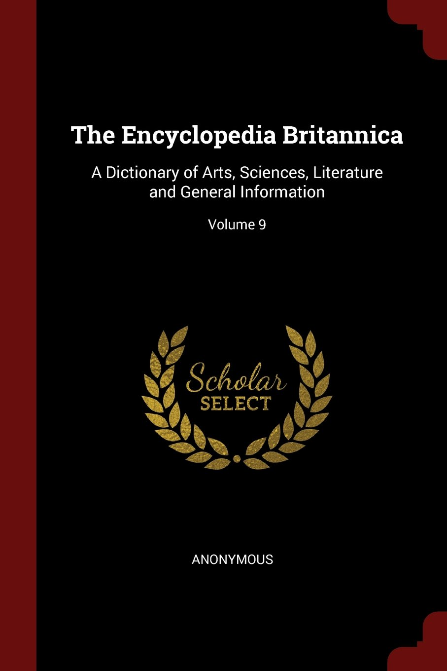 The Encyclopedia Britannica: A Dictionary of Arts, Sciences, Literature and General Information; Volume 9 ebook