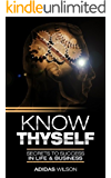 Know ThySelf: Secrets To Success In Life & Business