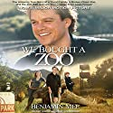 We Bought a Zoo: The Amazing True Story of a Young Family, a Broken Down Zoo, and the 200 Wild Animals That Change Their Lives Forever Audiobook by Benjamin Mee Narrated by Gildart Jackson