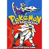 Pokemon Sun and Moon: Ultimate Strategy Guide: (An Unofficial Pokemon Guide) (Tips, tricks, hacks and cheats Book 1)
