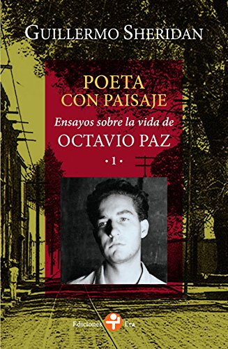 Poeta con paisaje. Ensayos sobre la vida de Octavio Paz (Spanish Edition)