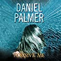 Forgive Me Audiobook by Daniel Palmer Narrated by Tavia Gilbert