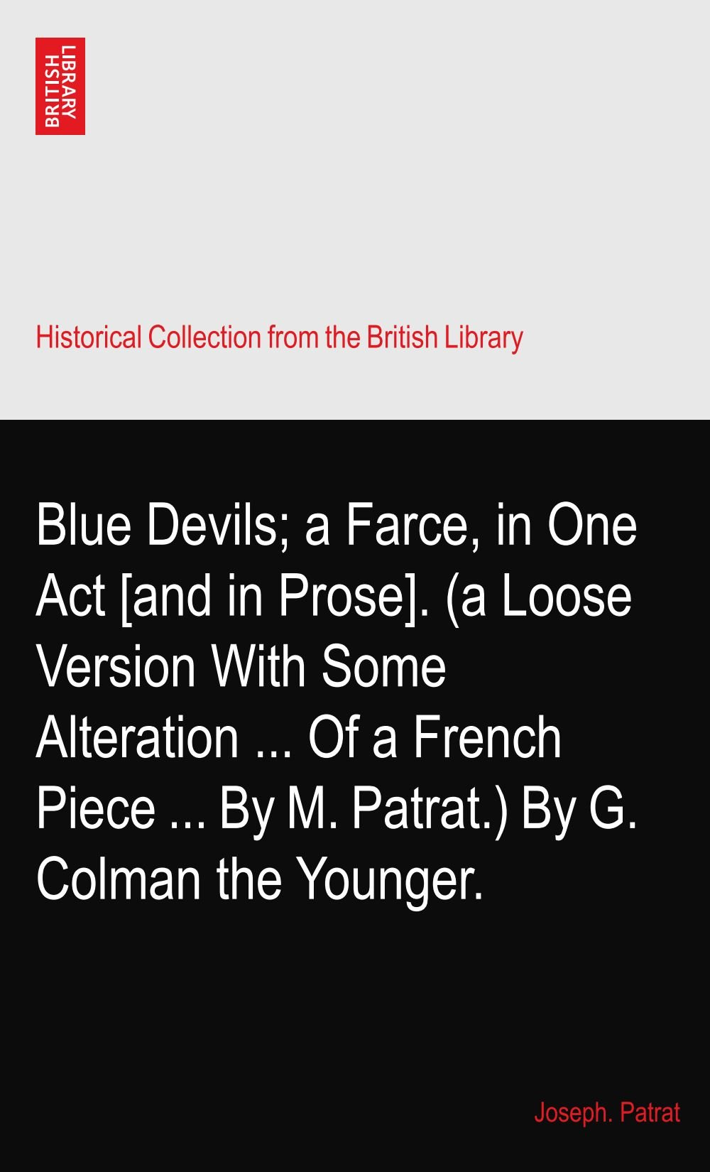 Download Blue Devils; a Farce, in One Act [and in Prose]. (a Loose Version With Some Alteration ... Of a French Piece ... By M. Patrat.) By G. Colman the Younger. ebook