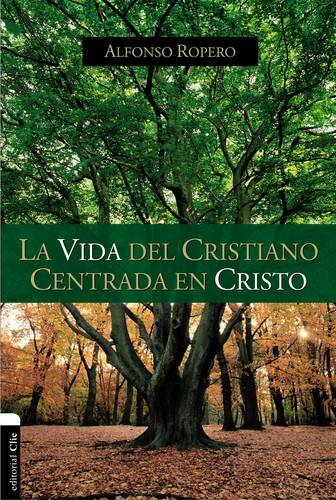 La vida del cristiano centrada en Cristo: La gran transformacion (Spanish Edition) [Alfonso Ropero] (Tapa Blanda)