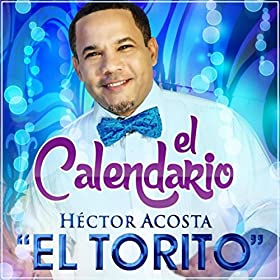 Amazon.com: El Calendario: Hector Acosta El Torito: MP3 Downloads