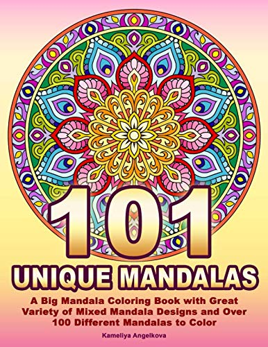 101 UNIQUE MANDALAS: A Big Mandala Coloring Book with Great Variety of Mixed Mandala Designs and Over 100 Different Mandalas to Color -
