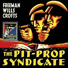 The Pit-Prop Syndicate (Detective Club Crime Classics) Audiobook by Freeman Wills Crofts Narrated by Hugh Kermode