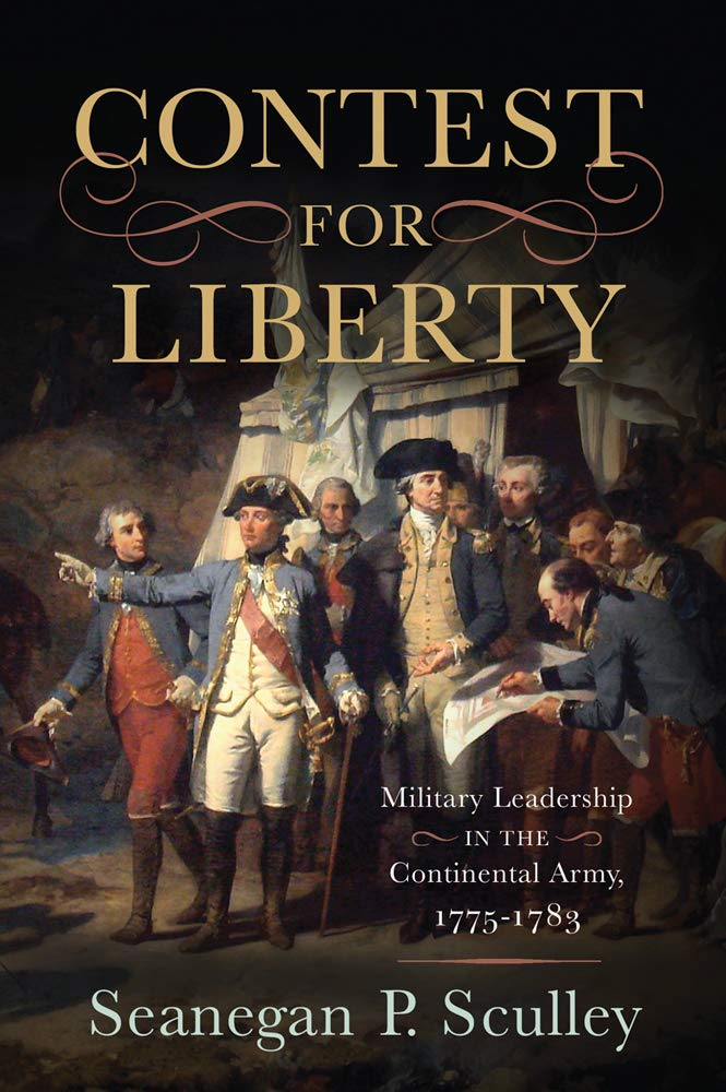 The Contest for Liberty: Military Leadership in the Continental Army, 1775-1783 by Westholme Publishing