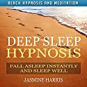 Deep Sleep Hypnosis: Fall Asleep Instantly and Sleep Well with Beach Hypnosis and Meditation Speech by Jasmine Harris Narrated by Allison Mason