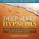 Deep Sleep Hypnosis: Fall Asleep Instantly and Sleep Well with Beach Hypnosis and Meditation | Jasmine Harris