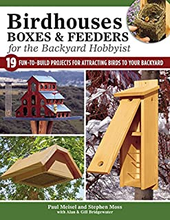 Book Cover: Birdhouses, Boxes, and Feeders for the Backyard Hobbyist: 19 Fun-to-Build Projects for Attracting Birds to Your Backyard