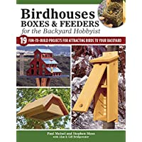 Birdhouses, Boxes & Feeders for the Backyard Hobbyist: 19 Fun-to-Build Projects for Attracting Birds to Your Backyard (Fox Chapel Publishing)