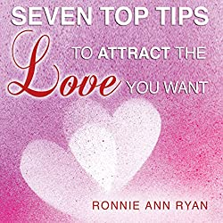 Seven Top Tips to Attract the Love You Want